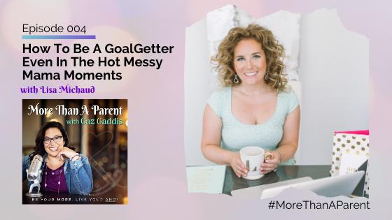 More Than A Parent Podcast with Caz Gaddis Episode 004 Lisa Michaud